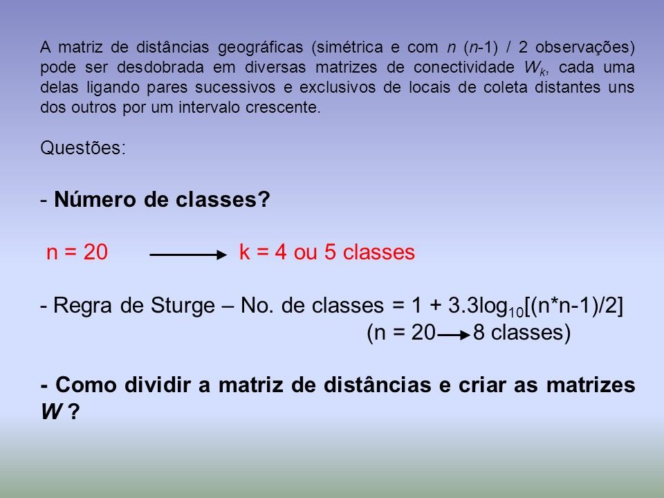 - Regra de Sturge – No. de classes = 1 + 3.3log10[(n*n-1)/2]